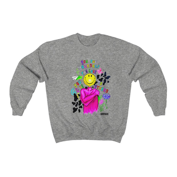 Unisex  Sweatshirt - You owe yourself the love you give to others