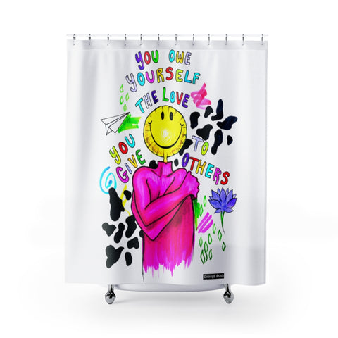 Shower Curtain / Tapestry - You owe yourself the love you give to others
