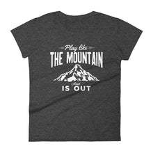 Play Like the Mountain is Out- Mount Hood- Women's T-Shirt - Wild & Roaming