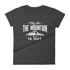 Play like the mountain is out t-shirt