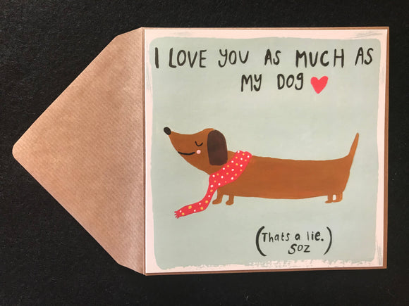 I Love You As Much As My Dog Anytime Card
