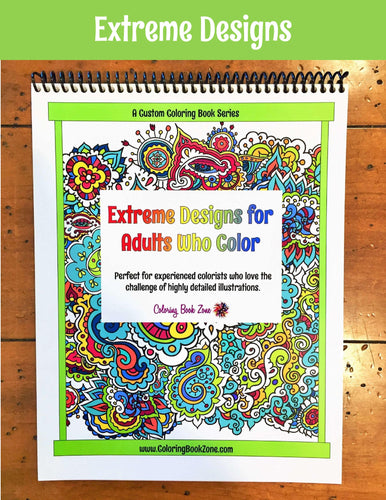 Extreme Designs for Adults Who Color - Live Your Life in Color Series - Coloring Book Zone