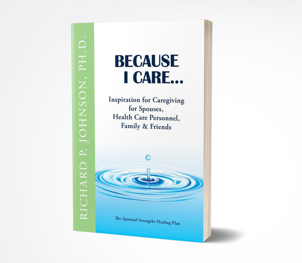 Because I Care...: Inspiration for Caregiving for Spouses, Health Care Personnel, Family & Friends
