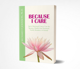 Because I Care: Spirit-Motivated Cancer Care for Spouses, Health Care Personnal, Family Members, & Friends