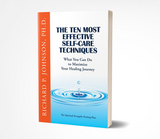 The Ten Most Effective Self-Care Healing Techniques: What You Can Do to Maximize Your Healing Journey