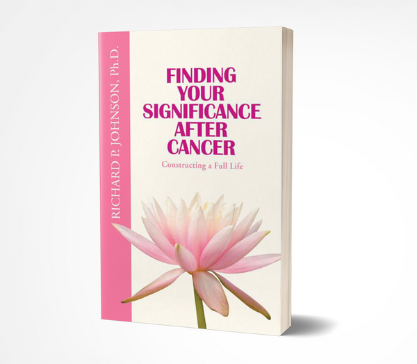 Finding Your Significance After Cancer:  Constructing a Full Life