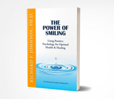 The Power of Smiling: Using Positive Psychology for Optimal Health & Healing