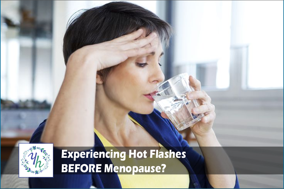 Experiencing Hot Flashes BEFORE Menopause?