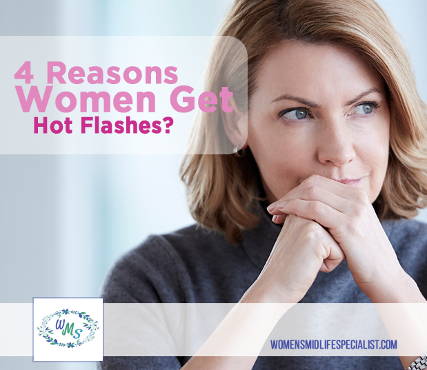 Do you Know the 4 Reasons Women Get Hot Flashes?