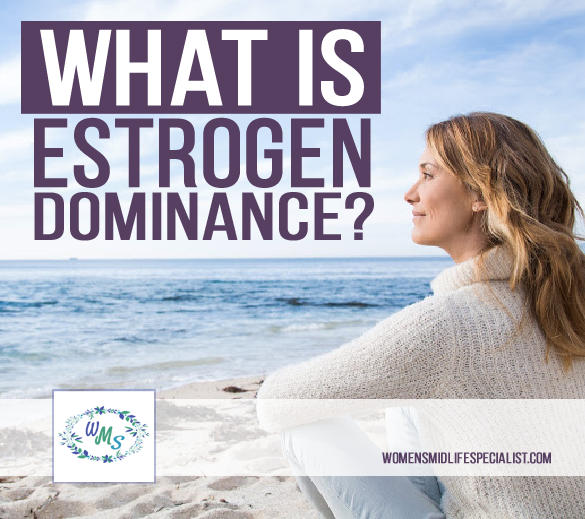 What is Estrogen Dominance?