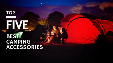 Top Five Best Camping Accessories