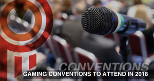 Gaming Conventions to Attend in 2018