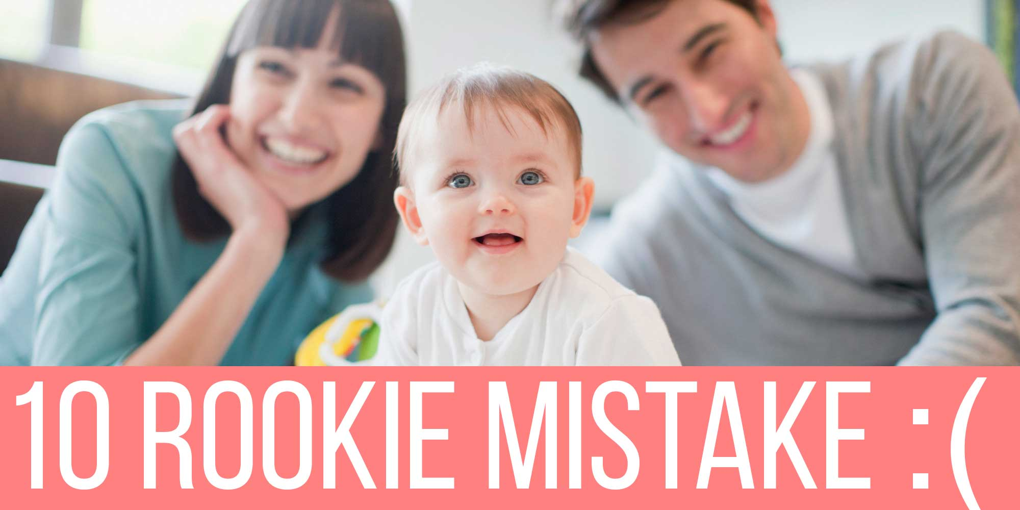 Top 10 MISTAKE made by ROOKIE PARENTS
