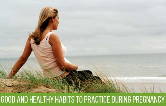 Good and Healthy habits to practice During Pregnancy!