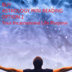 ​Learn Your Incarnational Life Purpose - Astrology Mini-Reading
