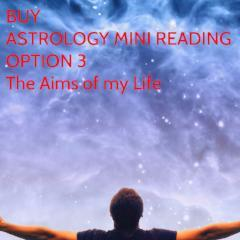 Astrology Mini Reading -The Aims of My life