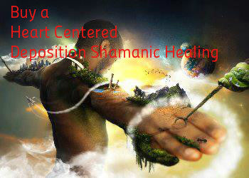 Shamanic Healing: Heart Centered Deposition