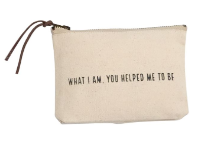 """What I Am, You Helped Me To Be"" Cosmetic Bag"