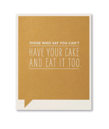 Frank & Funny Cards - HAVE YOUR CAKE AND EAT IT TOO
