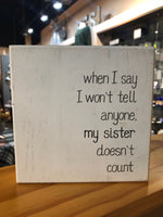 """When I Say I Won't Tell Anyone..."" Box Sign"