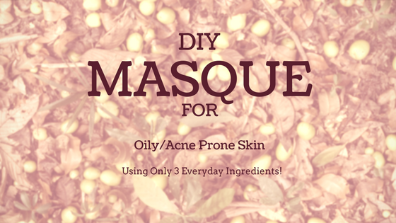 DIY Masque For Oily Acne Prone Skin