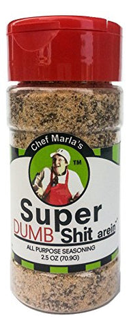 Super Dumb Shit arein' Seasoning
