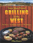 Great Year-Round Grilling in the West: *The Flavors * The Culinary Traditions * The Techniques Cookbook