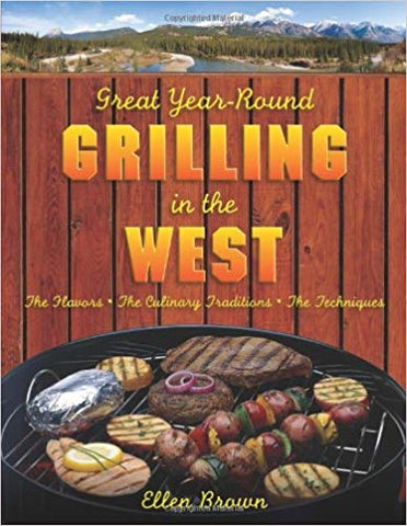 Cookbook | Great Year-Round Grilling in the West: *The Flavors * The Culinary Traditions * The Techniques