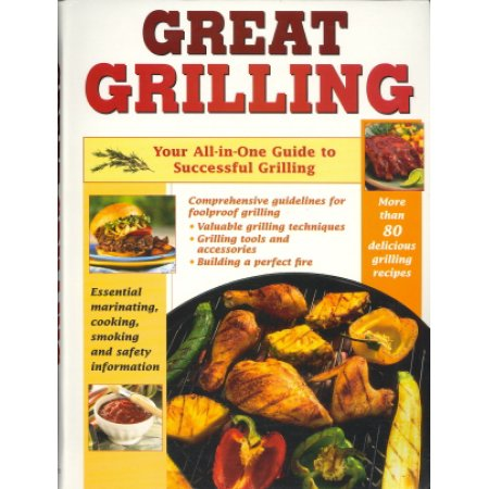 Great Grilling : Your All-in-One Guide to Successful Grilling Cookbook