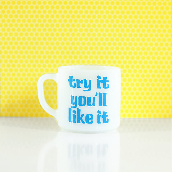 SOLD - Vintage 'Try It You'll Like It' Milk Glass Mug