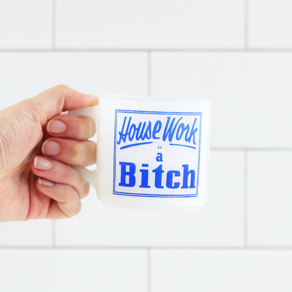 SOLD - Vintage 'House Work is a Bitch' Milk Glass Mug