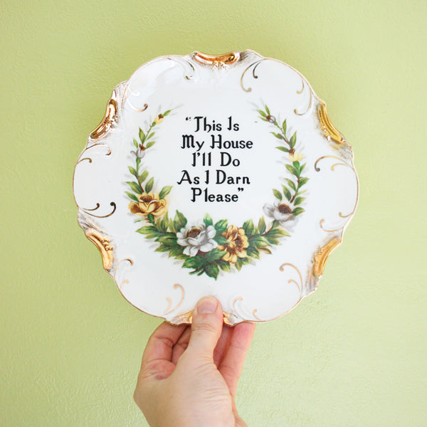 SOLD - Kitschy Vintage Wall Plate / This Is My House I'll Do As I Darn Please