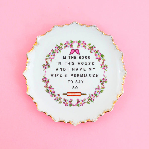 Kitschy Vintage Wall Plate / I'm The Boss In This House And I Have My Wife's Permission To Say So