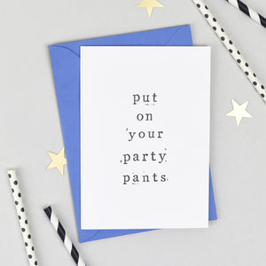'Put On Your Party Pants' Birthday Card Card - The Two Wagtails
