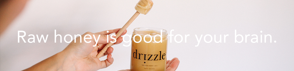 Raw drizzle honey is good for your brain.