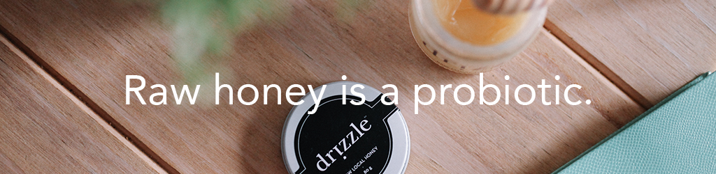 Raw drizzle honey is a probiotic.