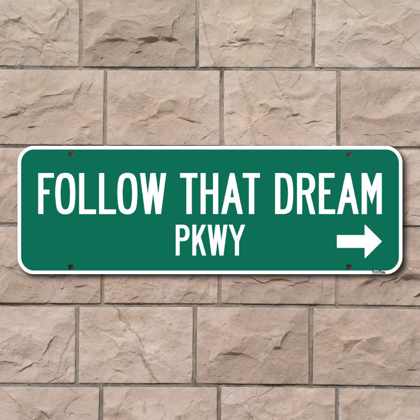 Follow That Dream Parkway Street Sign