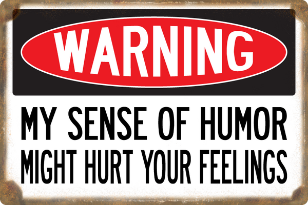 Warning: Sense of Humor Might Hurt Feelings Sign