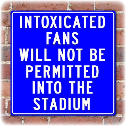 Intoxicated Fans Not Permitted Sign
