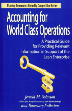Accounting for World Class Operations -  A Practical Guide for Providing Relevant Information in Support of the Lean Enterprise