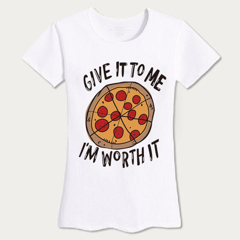"Womens ""Give it to me im worth it"" Pizza t shirt"