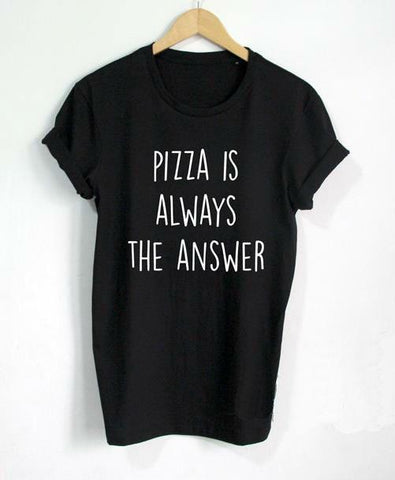 Pizza is Always the Answer print Women tshirts