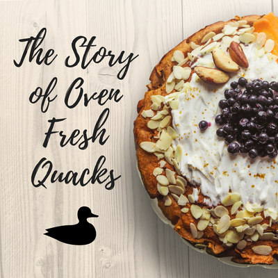 The Story of Our Oven Fresh Quacks