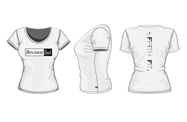 Because God. Faith Fit. DRI-FIT T/ White - WOMENS