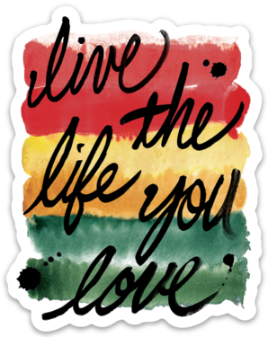 Live The Life You Love - Sticker