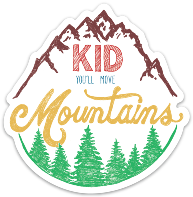 Kid You'll Move Mountains- Sticker