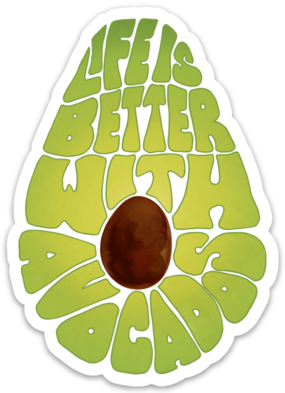 Life Is Better With Avocados - Sticker