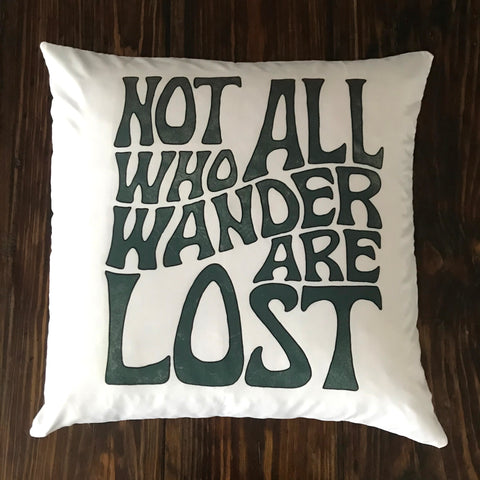 Not All Who Wander Are Lost - pillow cover