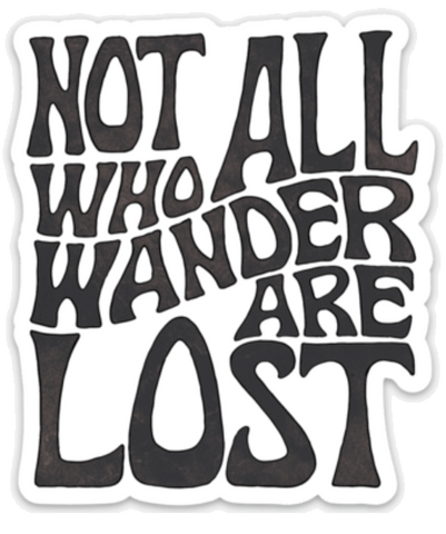 Not All Who Wander Are Lost - Sticker