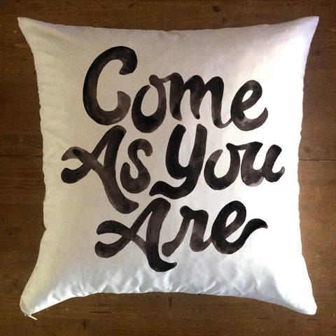 Come As You Are - pillow cover